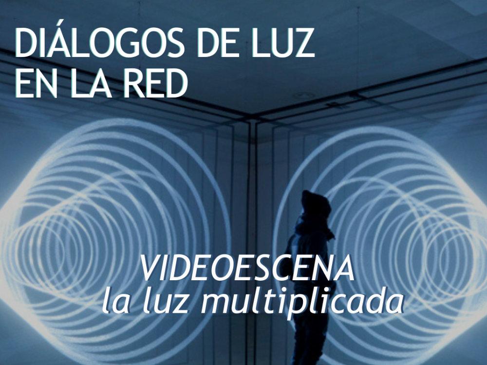 """VII Diálogos de luz en la red """"Videoescena: la Luz multiplicada"""""""